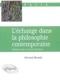 L'échange dans la philosophie contemporaine : thèmes actuels et racines historiques