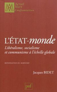 L'état-monde : libéralisme, socialisme et communisme à l'échelle globale : refondation du marxisme