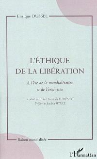 L'éthique de la libération : brève architectonique d'une éthique matérielle et critique : à l'ère de la mondialisation et de l'exclusion