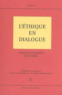 L'éthique en dialogue : paroles croisées (1979-1999) : entretiens avec Jean-Paul Sartre, Emmanuel Levinas, Michel Foucault, Karl-Otto Apel, Raimundo Panikkar, Mario Bunge, Julia Kristeva