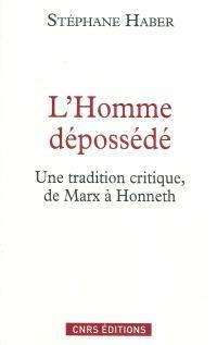 L'homme dépossédé : une tradition critique, de Marx à Honneth