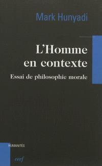 L'homme en contexte : essai de philosophie morale