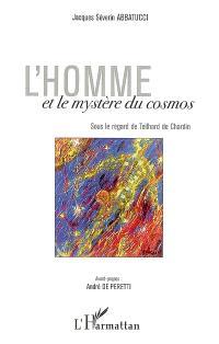 L'homme et le mystère du cosmos : sous le regard de Teilhard de Chardin