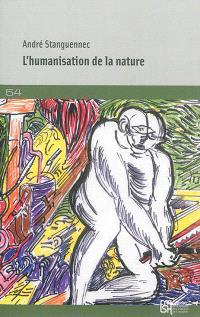L'humanisation de la nature : les épreuves de l'Univers