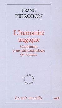 L'humanité tragique : contribution à une phénoménologie de l'écriture