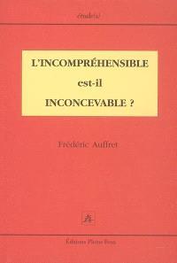 L'incompréhensible est-il inconcevable ?