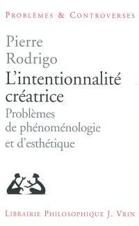 L'intentionnalité créatrice : problèmes de phénoménologie et d'esthétique