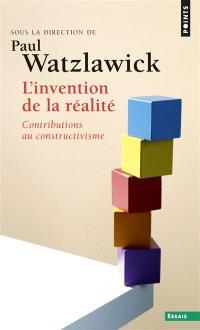 L'invention de la réalité : comment savons-nous ce que nous croyons savoir ? : contributions au constructivisme