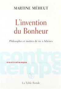 L'invention du bonheur : philosophes et maîtres de vie à Athènes