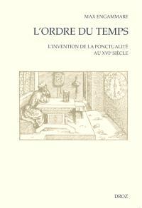 L'ordre du temps : invention de la ponctualité au XVIe siècle