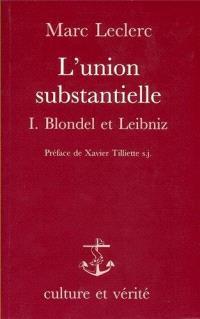 L'union substantielle. Volume 1, Blondel et Leibniz