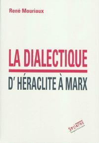 La dialectique d'Héraclite à Marx