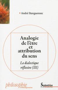 La dialectique réflexive. Volume 3, Analogie de l'être et attribution du sens