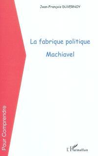 La fabrique politique : Machiavel