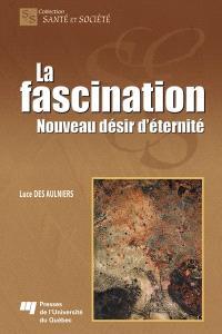 La fascination  : nouveau désir d'éternité