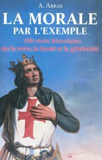 La morale par l'exemple : 100 récits historiques sur la vertu, la bonté et la générosité