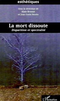 La mort dissoute : disparition et spectralité