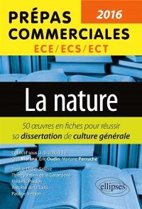 La nature : prépas commerciales ECE-ECS-ECT 2016 : 50 oeuvres en fiches pour réussir sa dissertation de culture générale