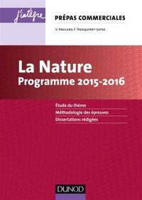 La nature : prépas commerciales, programme 2015-2016 : étude du thème, méthodologie des épreuves, dissertations rédigées