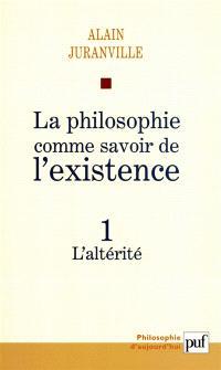La philosophie comme savoir de l'existence. Volume 1, L'altérité