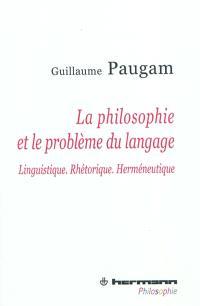 La philosophie et le problème du langage : linguistique, rhétorique, herméneutique