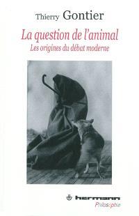 La question de l'animal : les origines du débat moderne