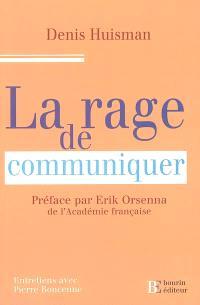 La rage de communiquer : entretiens avec Pierre Boncenne