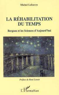 La réhabilitation du temps : Bergson et les sciences d'aujourd'hui
