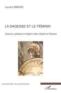 La sagesse et le féminin : science, politique et religion selon Kojève et Strauss