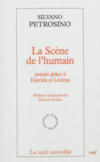La scène de l'humain : pensée grâce à Derrida et Lévinas