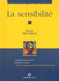 La sensibilité : analyse de la notion, étude de textes : Aristote, Rousseau, Kant, Freud, Merleau-Ponty