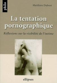La tentation pornographique : réflexions sur la visibilité de l'intime