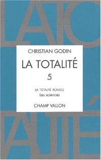 La totalité. Volume 5, La totalité réalisée : livre 2, les sciences
