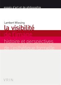 La visibilité de l'image : histoire et perspectives de l'esthétique formelle