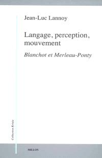 Langage, perception, mouvement : Blanchot et Merleau-Ponty