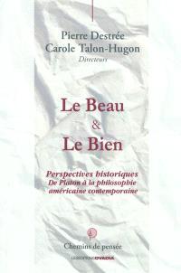 Le beau & le bien : perspectives historiques de Platon à la philosophie américaine contemporaine