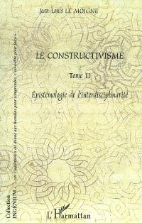 Le constructivisme. Volume 2, Epistémologie de l'interdisciplinarité