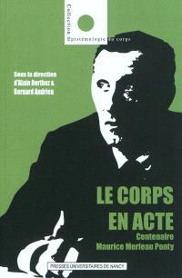 Le corps en acte : Centenaire Maurice Merleau-Ponty (1908-2008)
