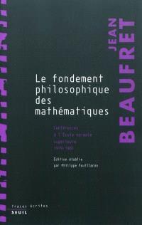 Le fondement philosophique des mathématiques : conférences à l'Ecole normale supérieure, 1979-1981
