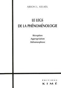 Le legs de la phénoménologie : réception, appropriation, métamorphose
