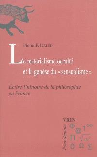Le matérialisme occulté et la genèse du sensualisme : écrire l'histoire de la philosophie en France