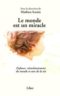 Le monde est un miracle  : enfance, réenchantement du monde et sens de la vie