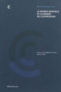 Le monde sensible et le monde de l'expression : cours au Collège de France, notes, 1953