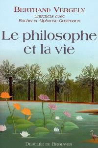 Le philosophe et la vie : entretiens avec Rachel et Alphonse Goettmann