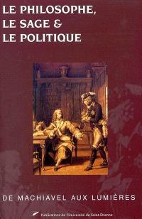 Le philosophe, le sage et le politique : de Machiavel aux Lumières : actes du colloque du 10 et 11 mai 2000