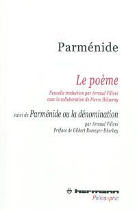 Le poème. Suivi de Parménide ou La dénomination