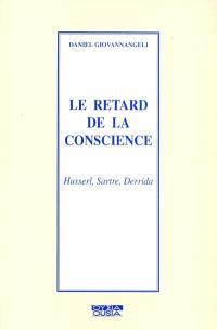 Le retard de la conscience : Husserl, Sartre, Derrida