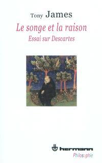 Le songe et la raison : essai sur Descartes