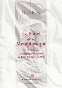 Le souci de la métaphysique : trois études sur Dominique Janicaud & Jean-François Mattéi