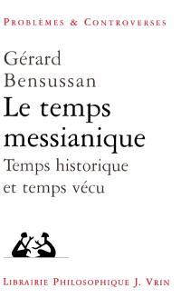 Le temps messianique : temps historique et temps vécu